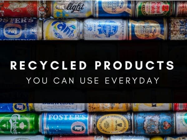Recycled Products You Can Use Everyday